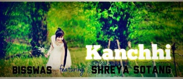 Kacnhhi by Bisswas Shrestha ft Shreya Sotang