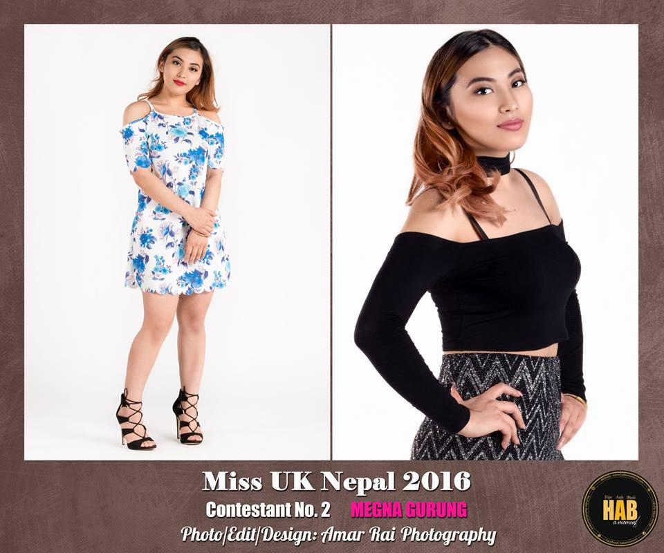 CONTESTANT No. 2  Name: Megna Gurung Address: Farnborough, UK Age: 19 Height: 5.2' Weight: 55 Dress size: 8/10 Current/most recent education: Accounting and Finance Hobbies:Travelling, Dancing, Social work , Singing, Acting Occupation: Student Aim in future: To b a University Professor  Award and Honors: Bronze Award in UK math's challenge